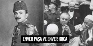 Enver Paşa ve Enver Hoca