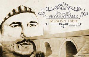 Ünlü Osmanlı Türk seyyahı Evliya Çelebi'nin 1660 yılında gezdiği Kosova hakkında seyahatnamesinde yazdıkları