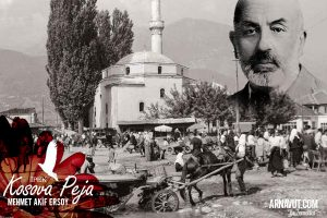 Mehmet Akif Ersoy'un baba memleketi Kosova İpek (Peja)